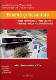 Finante si fiscalitate. Manual pentru clasa a XII-a - Daniela Hangan, Mihaela Tudor, Monica Bizadea, Dumitru Alamiie