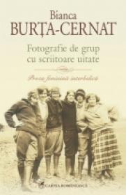 Fotografie de grup cu scriitoare uitate. Proza feminina interbelica - Bianca Burta-Cernat
