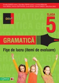 GRAMATICA. FISE DE LUCRU PENTRU CLASA A V-A - ARDELEAN, Luminita; CHIRITA, Cornelia (coord.); ENESCU, Ioana; GURTAVENCO, Mariana; NEAGU, Cecilia; OANCEA, Gabriela; SASU, Adina Elena; TROFIN, Eliza-Mara (coord.)