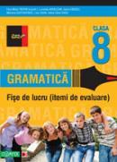 GRAMATICA. FISE DE LUCRU PENTRU CLASA A VIII-A - ARDELEAN, Luminita; ENESCU, Ioana; GURTAVENCO, Mariana; IOANI, Liviu; SASU, Adina Elena; TROFIN, Eliza-Mara (coord.)
