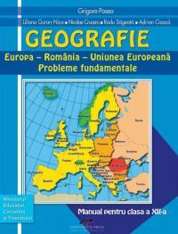 Geografie: Europa - Romania - U E. Probleme fundamentale. Manual pentru clasa a XII-a - Grigore Posea, Liliana Guran-Nica, Nicolae Cruceru, Radu Sageata, Adrian Cioaca