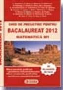 Ghid de pregatire pentru BACALAUREAT 2012 - MATEMATICA M1 - * * *
