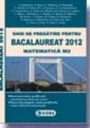 Ghid de pregatire pentru BACALAUREAT 2012 - MATEMATICA M2 - * * *