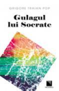 Gulagul lui Socrate - Grigore Traian Pop