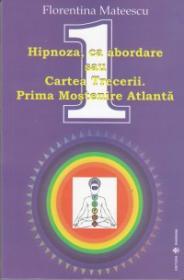 Hipnoza, ca abordare sau Cartea Tacerii. Prima mostenire atlanta - Florentina Mateescu