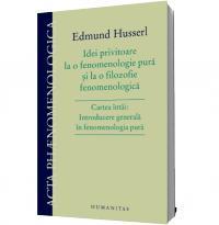 Idei privitoare la o fenomenologie pura si la o filozofie fenomenologica. Cartea intai: Introducere generala in fenomenologia pura - Edmund Husserl