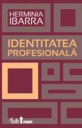 Identitatea profesionala. Strategii necoventionale pentru redefinirea carierei - Herminia Ibarra