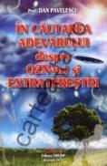 In cautarea adevarului despre OZN-uri si extraterestrii - Dan Pavelescu