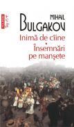 Inima de ciine. Insemnari pe mansete (Editia 2011) - Mihail Bulgakov