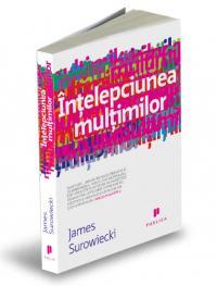 Intelepciunea multimilor - James Surowiecki