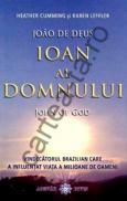 Ioan al Domnului - Vindecatorul brazilian care a influentat viata a milioane de oameni - Heather Cumming; Karen Leffler