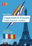 J'apprends le francais. Limba franceza - auxiliar pentru clasa a III-a, anul I de studiu - Maria Raicu