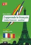 J'apprends le francais. Limba franceza - auxiliar pentru clasa a IV-a, anul II de studiu - Maria Raicu