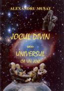 Jocul divin sau Universul ca un joc - Alexandru Musat