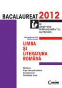 LIMBA SI LITERATURA ROMANA. BACALAUREAT 2012 - Miorita Baciu-Got, Rodica Lungu