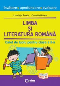 LIMBA SI LITERATURA ROMANA. CAIET DE LUCRU PENTRU CLASA A II-A - Luminita Preda, Camelia Ristea