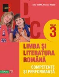 LIMBA SI LITERATURA ROMANA. COMPETENTE SI PERFORMANTA. CLASA III - DOBRA, Sofia; MOGOS, Mariana