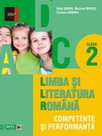 LIMBA SI LITERATURA ROMANA. COMPETENTE SI PERFORMANTA. CLASA II - CIOBANU, Carmen; DOBRA, Sofia; MOGOS, Mariana