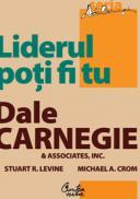 Liderul poti fi tu. Editia a II-a, revizuita - Dale Carnegie Associates, Inc., Stuart R. Levine, Michael Crom