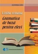 Limba romana - Gramatica de baza pentru elevi - Ecaterina Chifu