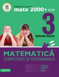 MATEMATICA. CLASA A III-A. COMPETENTE SI PERFORMANTA (EXERCITII, PROBLEME, JOCURI, TESTE) - MOGOS, Mariana