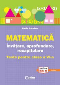 MATEMATICA. INVATARE, APROFUNDARE, RECAPITULARE. TESTE PENTRU CLASA A VI-A - Nadia Barbieru