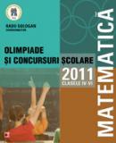 MATEMATICA. OLIMPIADE SI CONCURSURI SCOLARE 2011. CLASELE IV-VI - ANITA, Alice; ANTON, Ioana Catalina; BOTEA, Viorel; CAPRITA, Doru; CHIFOR, Steluta; GOLOGAN, Radu (coord.); GRIGURAS, Julieta; NEAGU, Mihaela; PRISACARIU, Sergiu; SANDU, Florin; SERDEAN, Ioan; TIMOFTE, Cristina; VALCU, Cristina Diana; ZANOSCHI, Gabriela