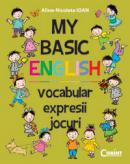 MY BASIC ENGLISH. VOCABULAR, EXPRESII, JOCURI - Alina-Nicoleta Ioan