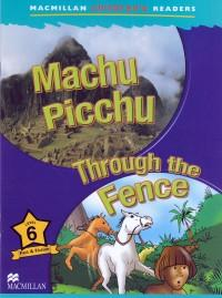 Macmillan children s readers Machu Picchu Through the fence level 6 fact and fiction - Murray Pile , Maria Toth