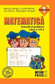 Matematica. Exercitii si probleme. Clasa a VIII-a, semestrul I 2011-2012 - Marius Giurgiu, Cornel Moroti, Ion Ghica, Gheorghe Drugan