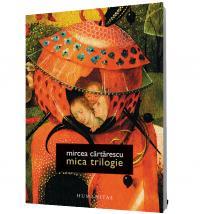 Mica trilogie - Mircea Cartarescu