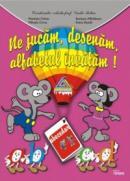 Ne jucam, desenam, alfabetul invatam! (Pitila) - Marinela Chiriac, Doina Burtila, Rozioara Mihaileanu, Mihaela Crivac