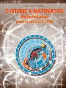 O istorie a matematicii. Antichitatea pana in secolul VI(XII) - Adrian C. Albu