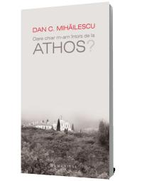Oare chiar m-am intors de la Athos? - Dan C. Mihailescu