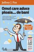 Omul care aduce ploaia... de bani - Jeffrey J.Fox