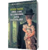 Omul care isi confunda sotia cu o palarie (Editia 2011) - Oliver Sacks