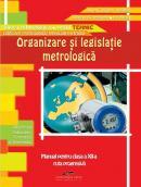 Organizare si legislatie metrologica. Manual pentru clasa a XII-a - Aurel Ciocirlea-Vasilescu, Mariana Constantin, Ion Neagu