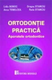 Ortodontie practica - Aparatele ortodontice - Lidia Boboc, Dragos Stanciu, Anca Temelcea, Radu Stanciu