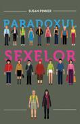 Paradoxul sexelor. Barbatii, femeile si adevarata prapastie dintre sexe. - Susan Pinker