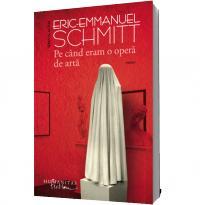 Pe cand eram o opera de arta - Eric-Emmanuel Schmitt