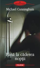 Pina la caderea noptii - Michael Cunningham