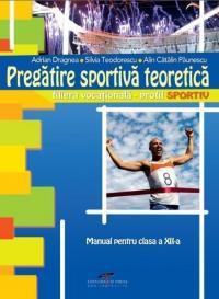 Pregatire sportiva teoretica. Manual pentru clasa a XII-a - Adrian Dragnea, Silvia Teodorescu, Alin Catalin Paunescu
