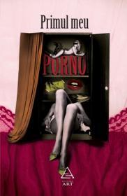 Primul meu porno - Marius Chivu (coord.)