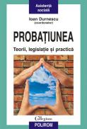 Probatiunea. Teorii, legislatie si practica - Ioan Durnescu (coordonator)