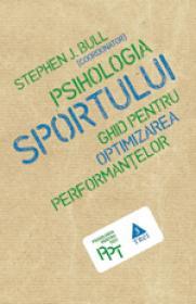 Psihologia sportului. Ghid pentru optimizarea performantelor - Stephen J. Bull