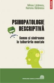 Psihopatologie descriptiva: semne si sindroame in tulburarile mentale - Mircea Lazarescu, Ramona Baranescu
