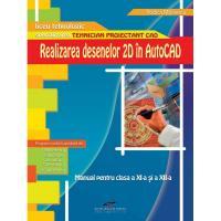 REALIZAREA DESENELOR 2D IN AUTOCAD. Manual pentru clasa a XI-a si a XII-a - Rodica Mihaescu