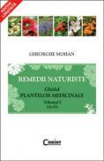 REMEDII NATURISTE. GHIDUL PLANTELOR MEDICINALE, VOL. 1 - Editie Chiosc - Gheorghe Mohan