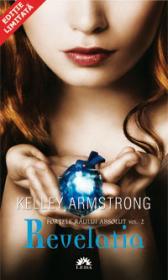 REVELATIA. FORTELE RAULUI ABSOLUT 2 - Editie chiosc - Kelley Armstrong