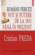Rumanii fericiti: Vot si putere de la 1831 pina in prezent - Cristian Preda